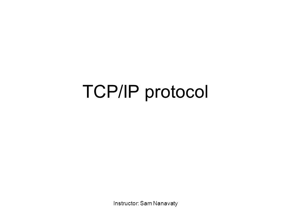 Instructor: Sam Nanavaty TCP/IP protocol