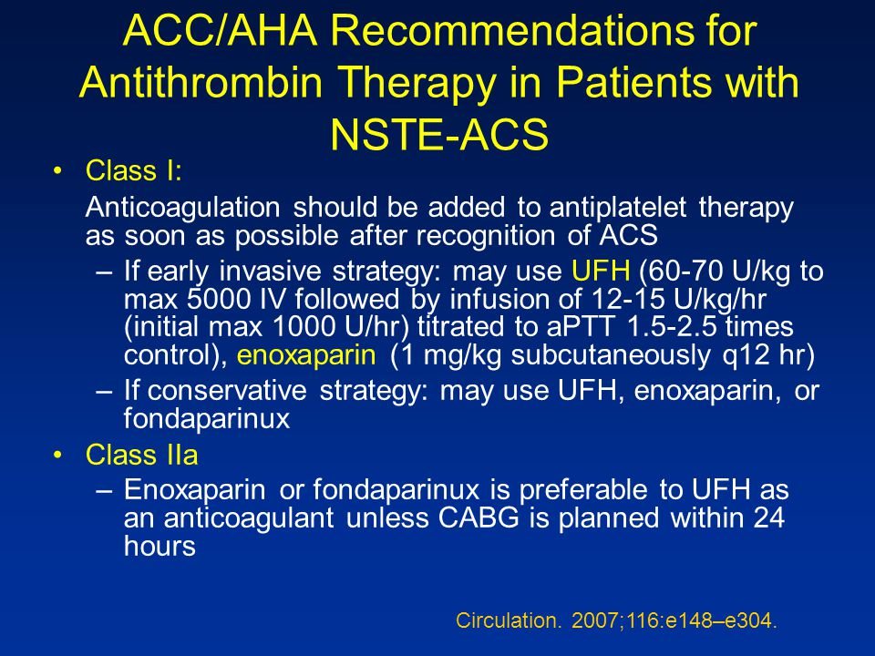 ACC/AHA Recommendations for Antithrombin Therapy in Patients with NSTE-ACS Class I: Anticoagulation should be added to antiplatelet therapy as soon as