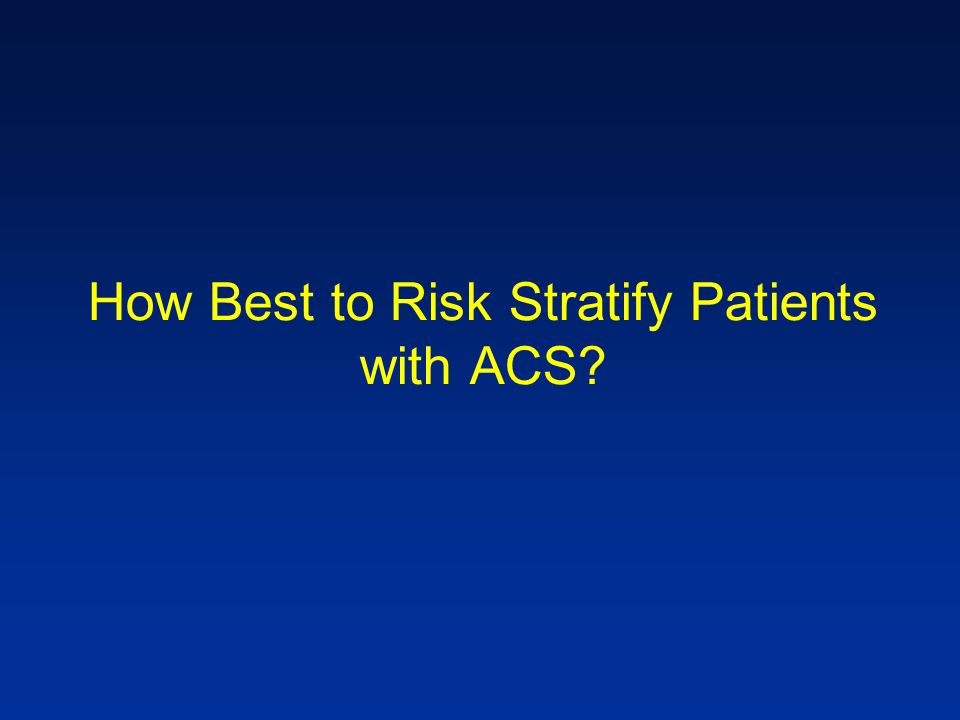 How Best to Risk Stratify Patients with ACS?