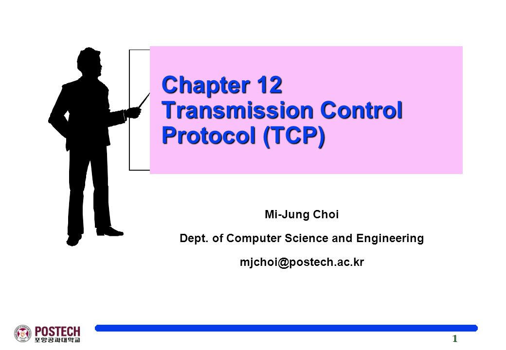 1 Chapter 12 Transmission Control Protocol (TCP) Chapter 12 Transmission Control Protocol (TCP) Mi-Jung Choi Dept.