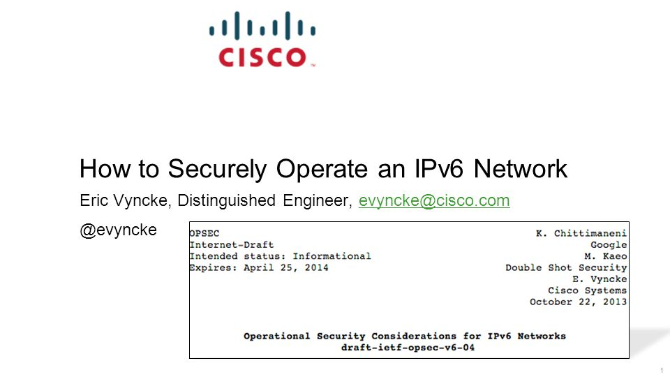 How to Securely Operate an IPv6 Network Eric Vyncke, Distinguished Engineer, evyncke@cisco.comevyncke@cisco.com @evyncke 1