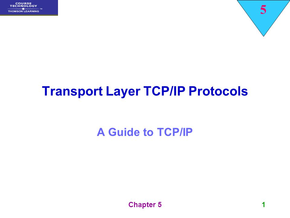 5 Chapter 51 Transport Layer TCP/IP Protocols A Guide to TCP/IP