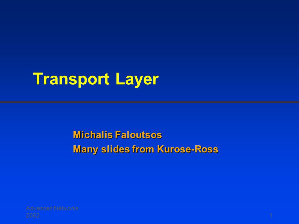 Advanced Networks 20021 Transport Layer Michalis Faloutsos Many slides from Kurose-Ross
