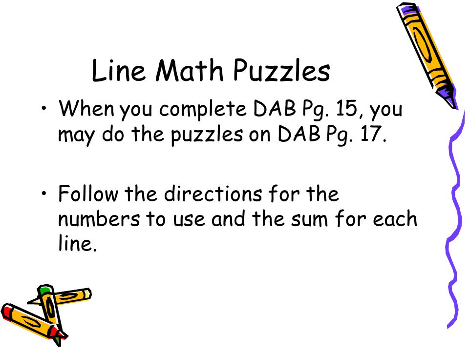 Line Math Puzzles When you complete DAB Pg. 15, you may do the puzzles on DAB Pg.