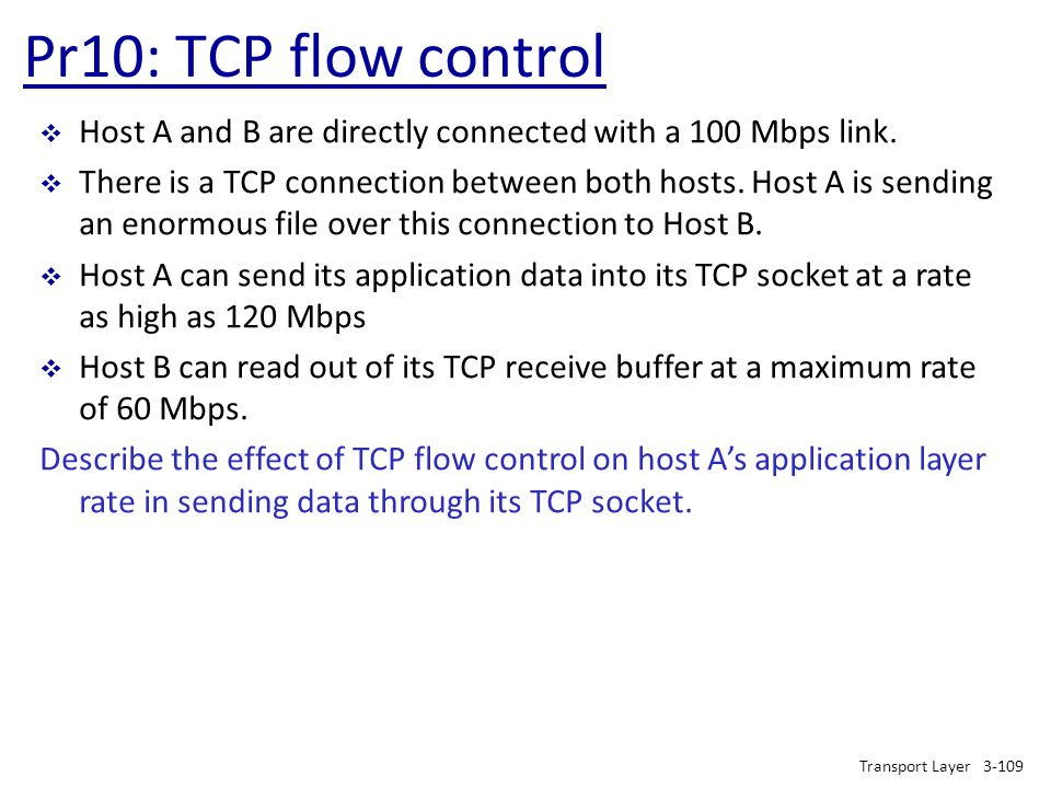 Pr10: TCP flow control Transport Layer3-109  Host A and B are directly connected with a 100 Mbps link.  There is a TCP connection between both hosts