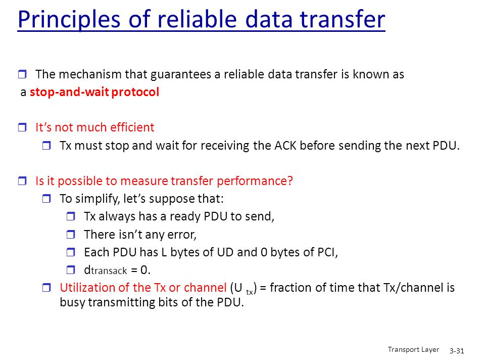 r The mechanism that guarantees a reliable data transfer is known as a stop-and-wait protocol r It's not much efficient r Tx must stop and wait for re