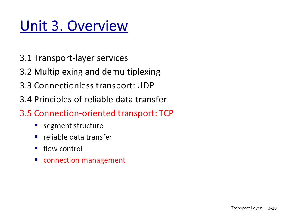 Transport Layer 3-80 Unit 3. Overview 3.1 Transport-layer services 3.2 Multiplexing and demultiplexing 3.3 Connectionless transport: UDP 3.4 Principle
