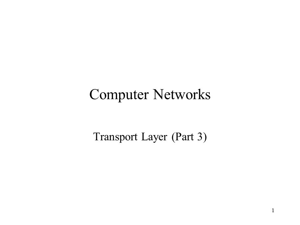 1 Computer Networks Transport Layer (Part 3)