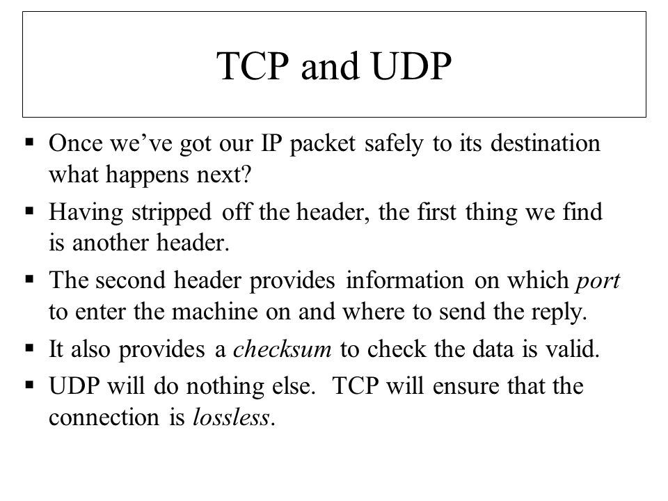 TCP and UDP  Once we've got our IP packet safely to its destination what happens next.