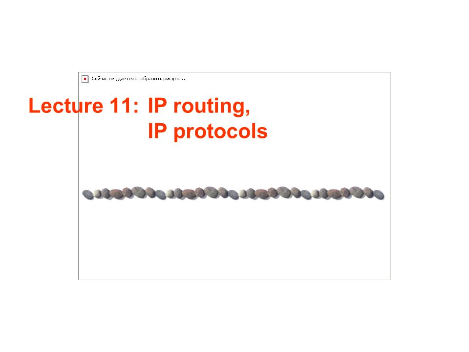 Lecture 11:IP routing, IP protocols