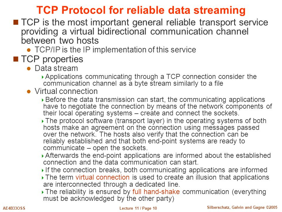 Lecture 11 / Page 10AE4B33OSS Silberschatz, Galvin and Gagne ©2005 TCP Protocol for reliable data streaming TCP is the most important general reliable