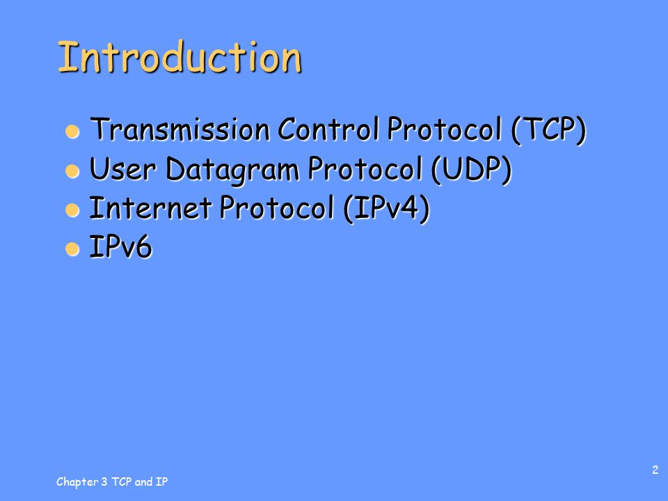 Chapter 3 TCP and IP 3 TCP Defined in RFC 793, RFC 1122 Defined in RFC 793, RFC 1122RFC 793RFC 1122RFC 793RFC 1122 Provides the Internet's primary reliable host-to-host delivery mechanism Provides the Internet's primary reliable host-to-host delivery mechanism Services offered: Services offered: –basic data transfer –reliability (reliable data transfer) –flow control –multiplexing/de-multiplexing –connections (maintains state) –precedence and security