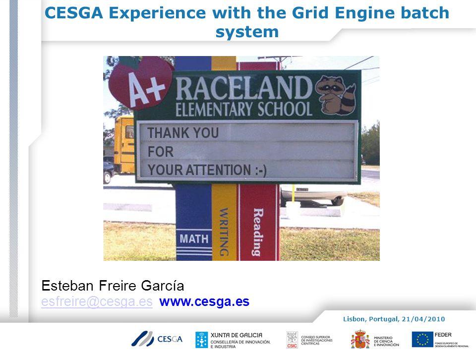 ᄎ Esteban Freire García esfreire@cesga.esesfreire@cesga.es www.cesga.es CESGA Experience with the Grid Engine batch system Lisbon, Portugal, 21/04/2010
