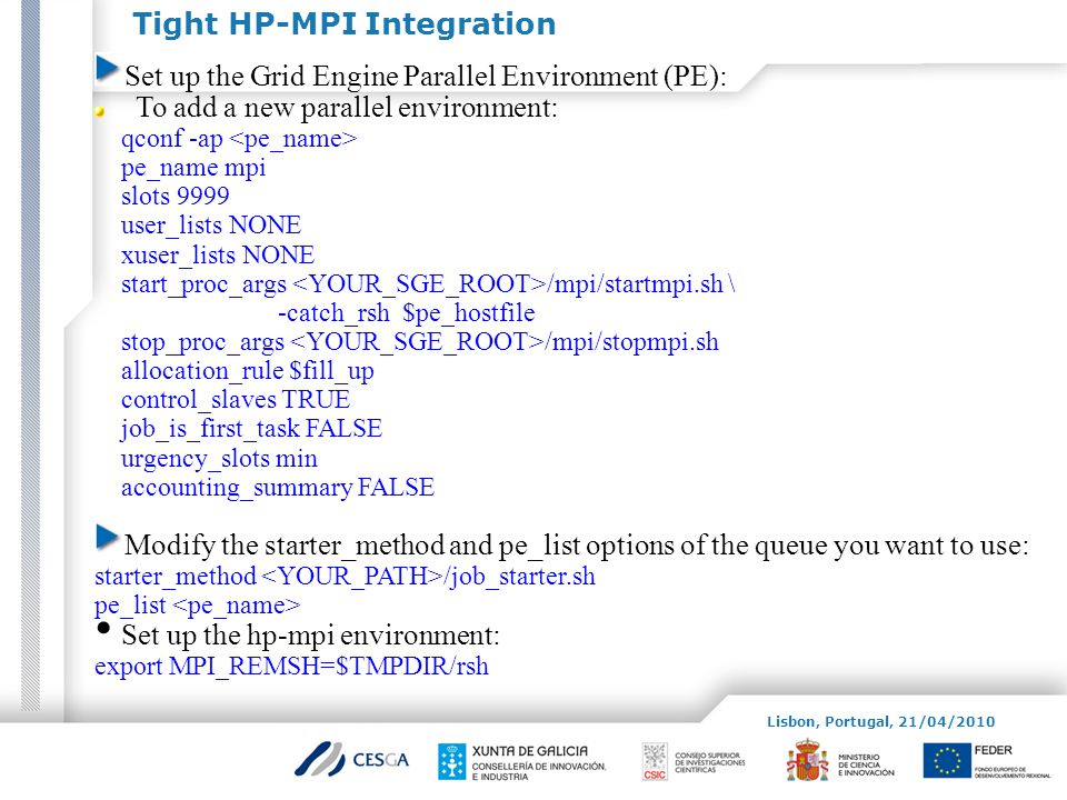 Tight HP-MPI Integration Set up the Grid Engine Parallel Environment (PE): To add a new parallel environment: qconf -ap pe_name mpi slots 9999 user_li