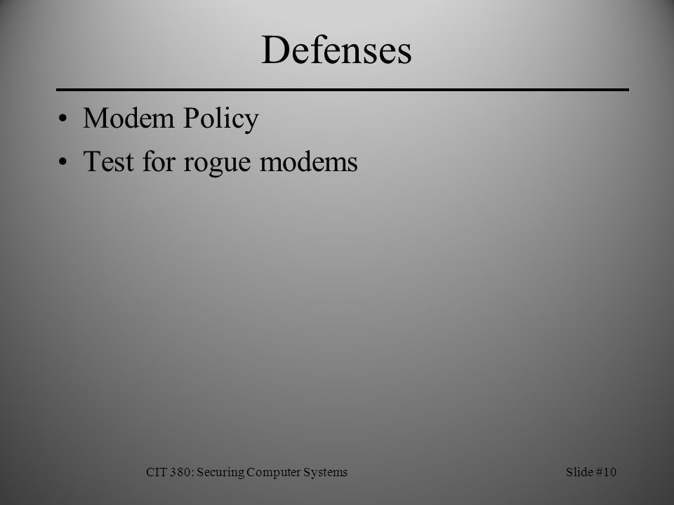 Defenses Modem Policy Test for rogue modems CIT 380: Securing Computer SystemsSlide #10