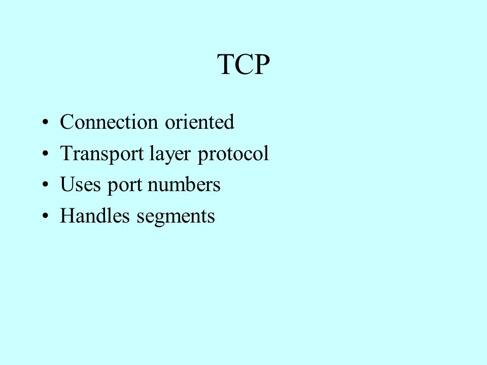Connection oriented Transport layer protocol Uses port numbers Handles segments
