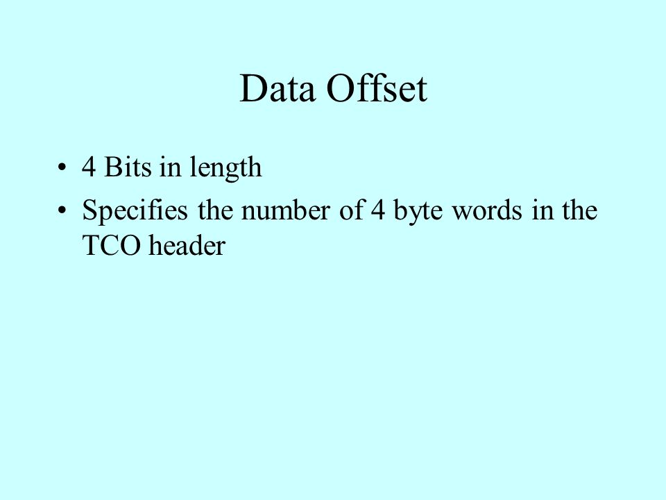 Data Offset 4 Bits in length Specifies the number of 4 byte words in the TCO header