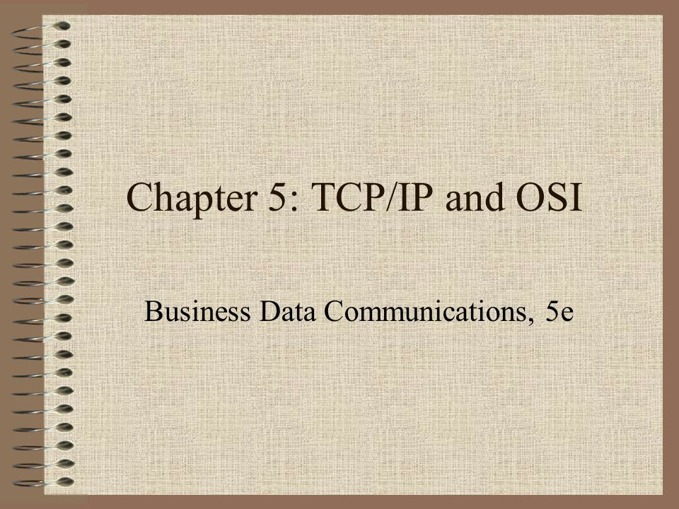 Chapter 5: TCP/IP and OSI Business Data Communications, 5e