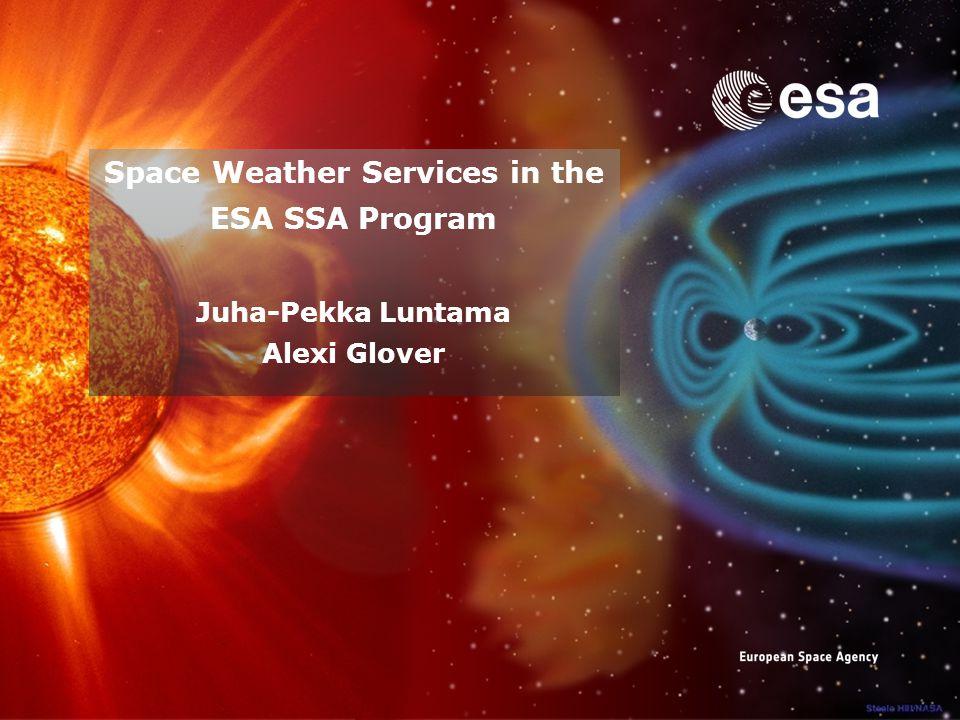 Space Weather Services in the ESA SSA Program Juha-Pekka Luntama Alexi Glover