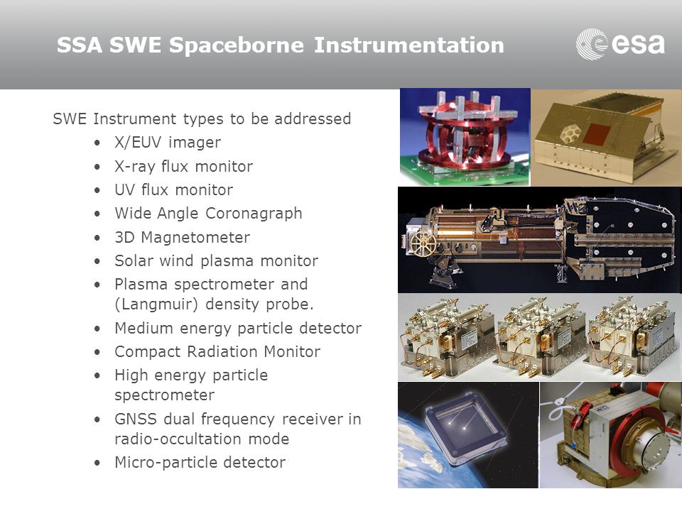 SSA SWE Spaceborne Instrumentation SWE Instrument types to be addressed X/EUV imager X-ray flux monitor UV flux monitor Wide Angle Coronagraph 3D Magn