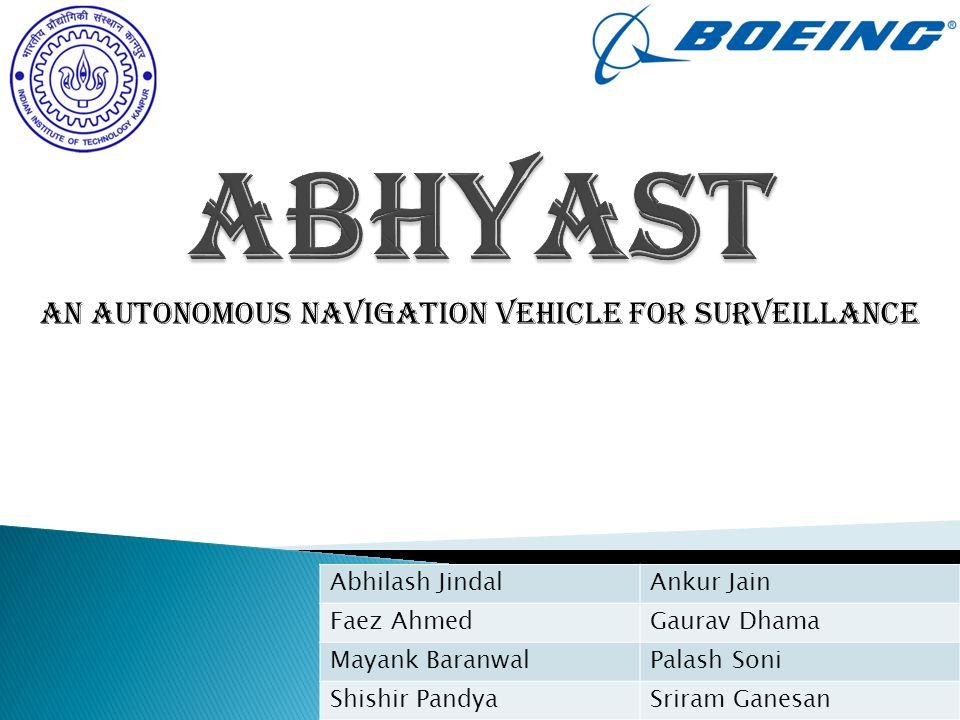 An Autonomous Navigation Vehicle for Surveillance Abhilash JindalAnkur Jain Faez AhmedGaurav Dhama Mayank BaranwalPalash Soni Shishir PandyaSriram Ganesan