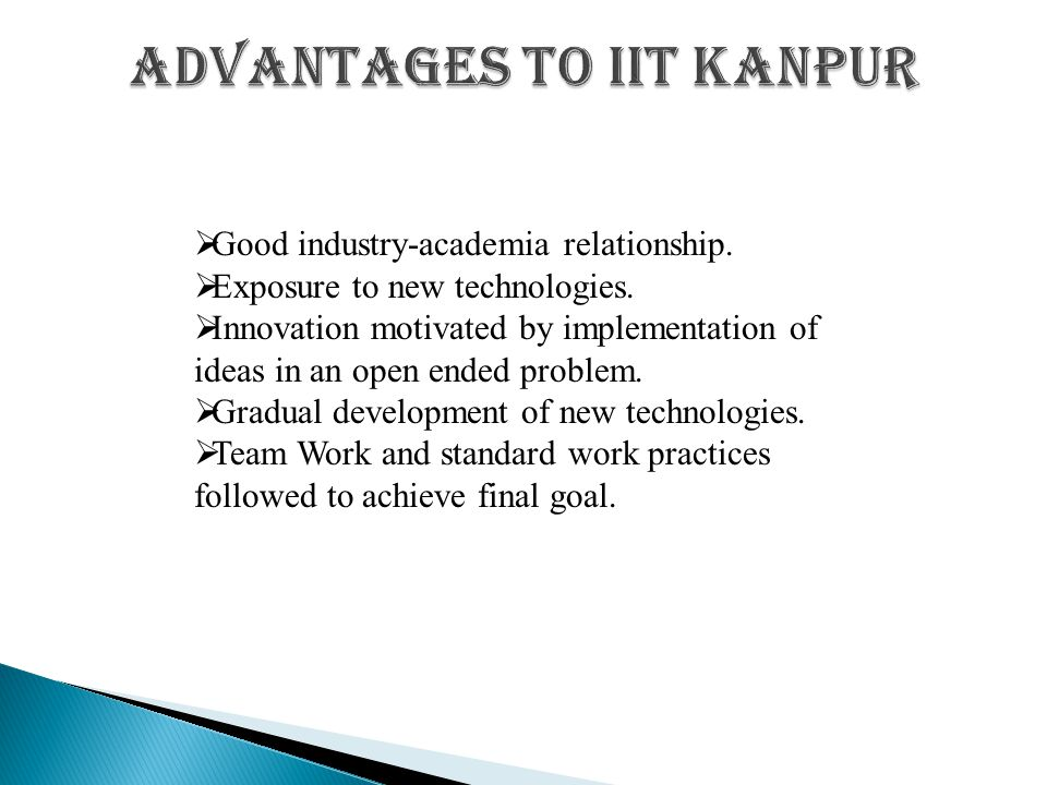  Good industry-academia relationship.  Exposure to new technologies.