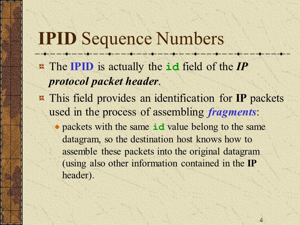 4 IPID Sequence Numbers The IPID is actually the id field of the IP protocol packet header.