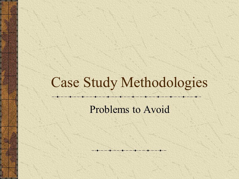 Case Study Methodologies Problems to Avoid