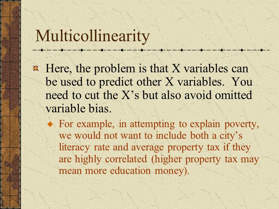 Multicollinearity Here, the problem is that X variables can be used to predict other X variables. You need to cut the X's but also avoid omitted varia
