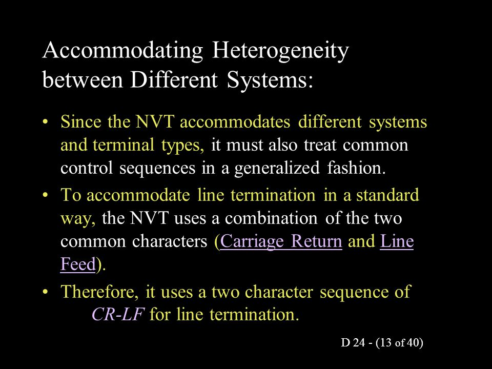 D 24 - (13 of 40) Accommodating Heterogeneity between Different Systems: Since the NVT accommodates different systems and terminal types, it must also