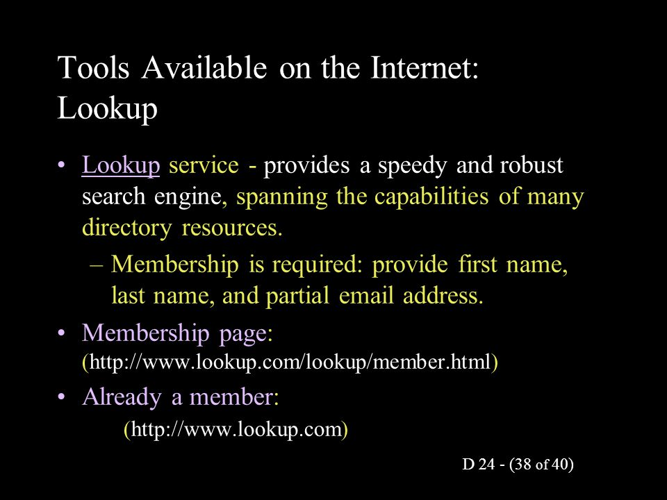 D 24 - (38 of 40) Tools Available on the Internet: Lookup Lookup service - provides a speedy and robust search engine, spanning the capabilities of ma