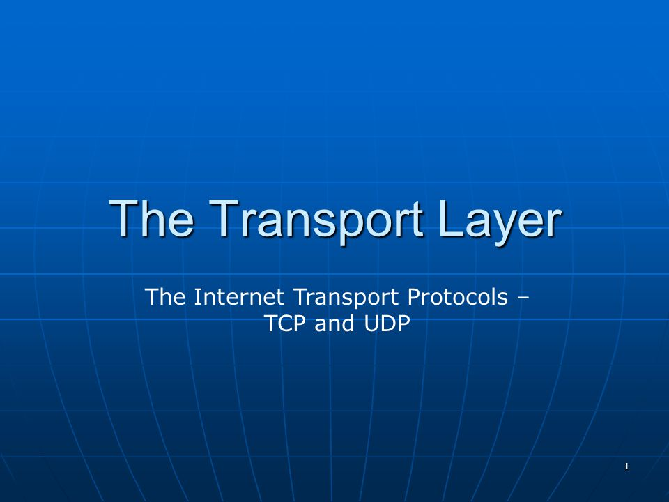 1 The Transport Layer The Internet Transport Protocols – TCP and UDP