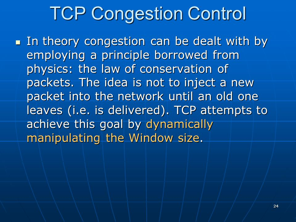 24 In theory congestion can be dealt with by employing a principle borrowed from physics: the law of conservation of packets. The idea is not to injec