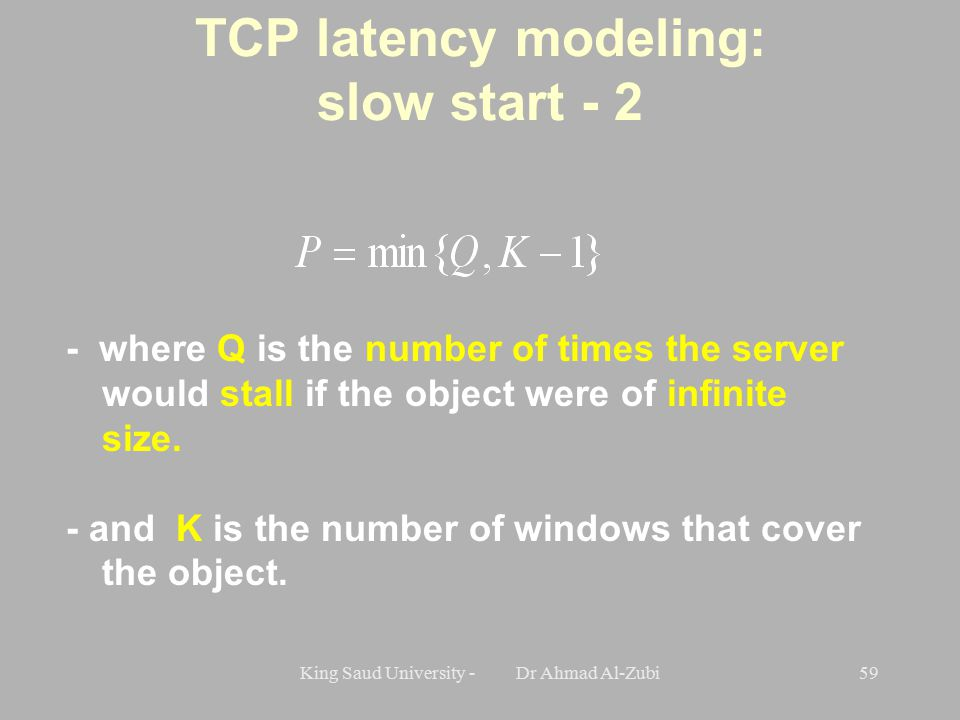King Saud University - Dr Ahmad Al-Zubi59 - where Q is the number of times the server would stall if the object were of infinite size.