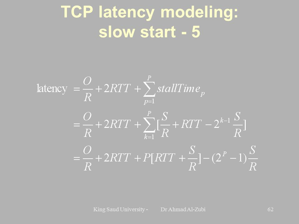 King Saud University - Dr Ahmad Al-Zubi62 TCP latency modeling: slow start - 5