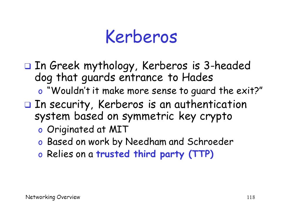 Networking Overview 117 Kerberos