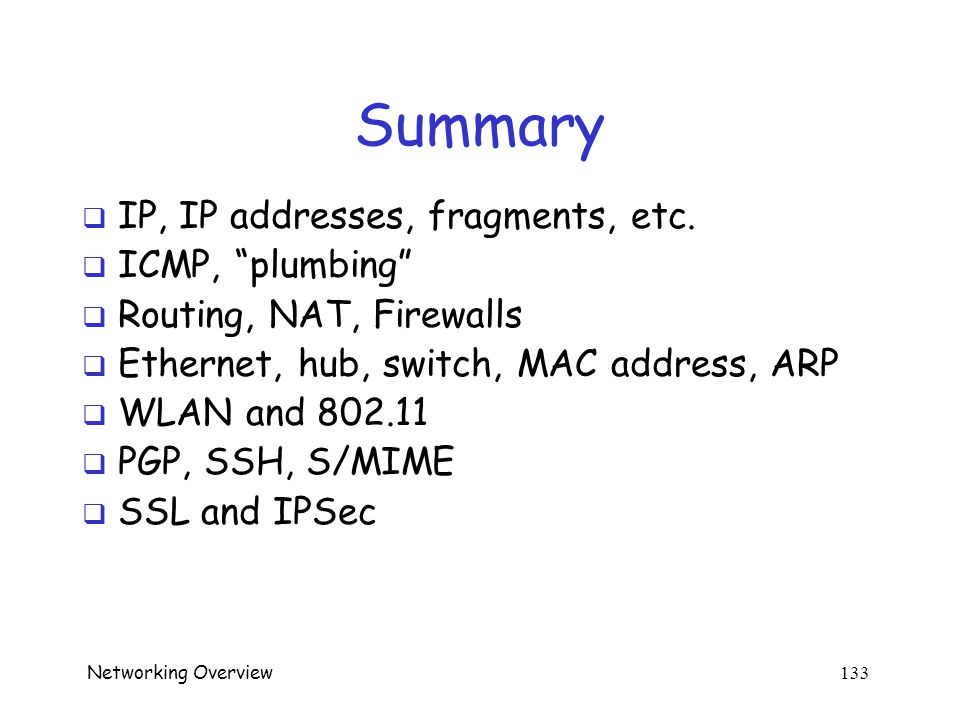 Networking Overview 132 Summary  TCP/IP, OSI Ref.