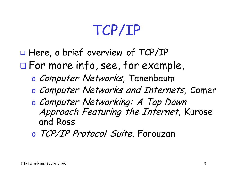 Networking Overview 23 TCP Control Bits  Two additional control bits o CWR --- congestion window reduced; due to network congestion, reduced window size o ECE --- explicit congestion notification echo; connection is experiencing congestion  For congestion control issues