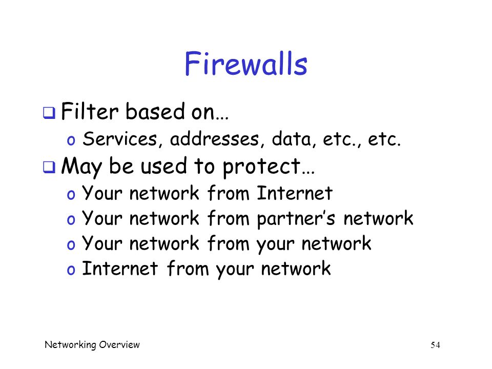"Networking Overview 53 Firewalls: Pick Your Analogy  Network ""traffic cop""  Network ""soccer goalie"""