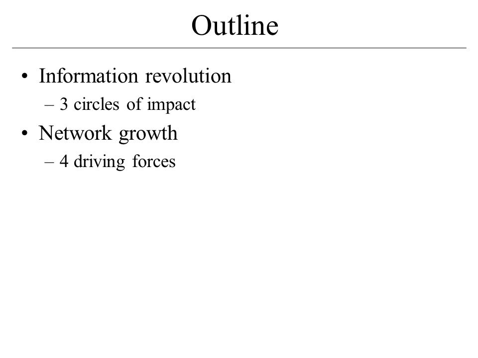 Outline Information revolution –3 circles of impact Network growth –4 driving forces