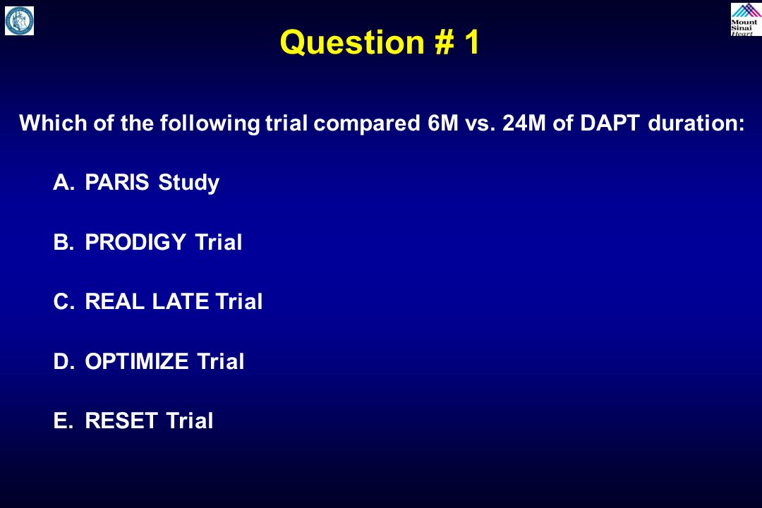 Which of the following trial compared 6M vs. 24M of DAPT duration: A. PARIS Study B. PRODIGY Trial C. REAL LATE Trial D. OPTIMIZE Trial E. RESET Trial