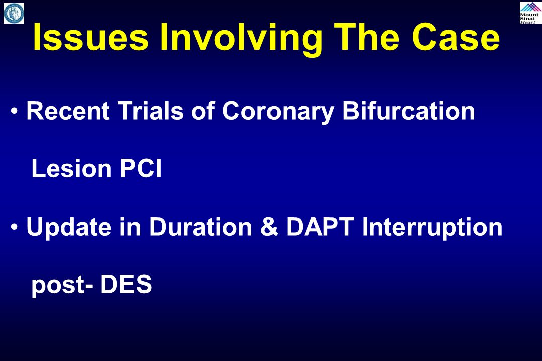 Issues Involving The Case Recent Trials of Coronary Bifurcation Lesion PCI Update in Duration & DAPT Interruption post- DES