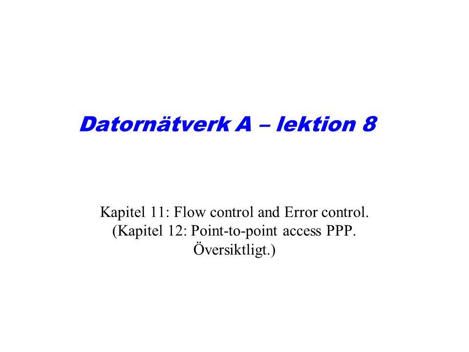 11.1 Flow and Error Control Flow Control (Flödesstyrning) Error Control (Felhantering) Båda dessa funktioner hanteras av vissa datalänkprotokoll (lager 2), i LLC-sublagret, t.ex.