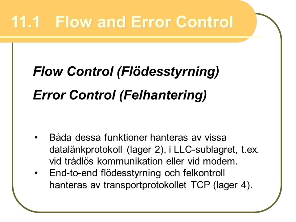 Flow control Necessary when data is being sent faster than it can be processed by receiver to avoid that the receiver's buffer is overwhelmed.