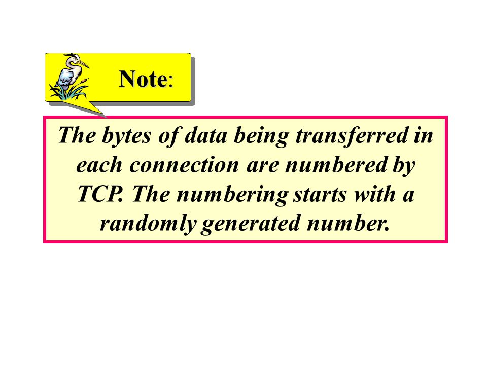 The bytes of data being transferred in each connection are numbered by TCP.