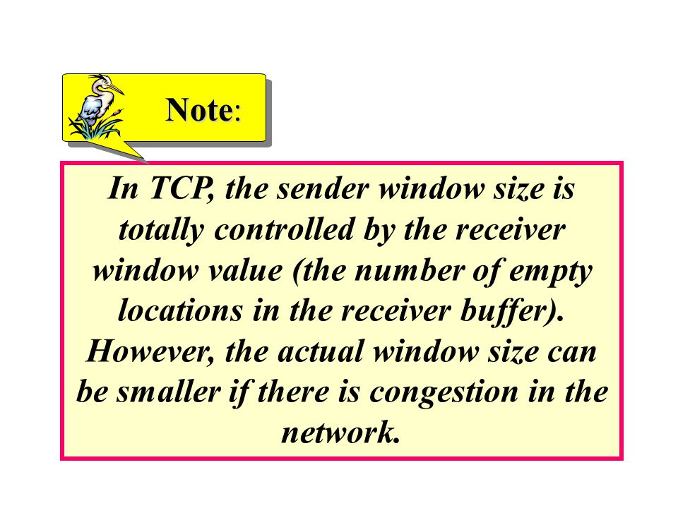 In TCP, the sender window size is totally controlled by the receiver window value (the number of empty locations in the receiver buffer).