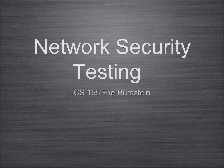 Network Security Testing CS 155 Elie Bursztein
