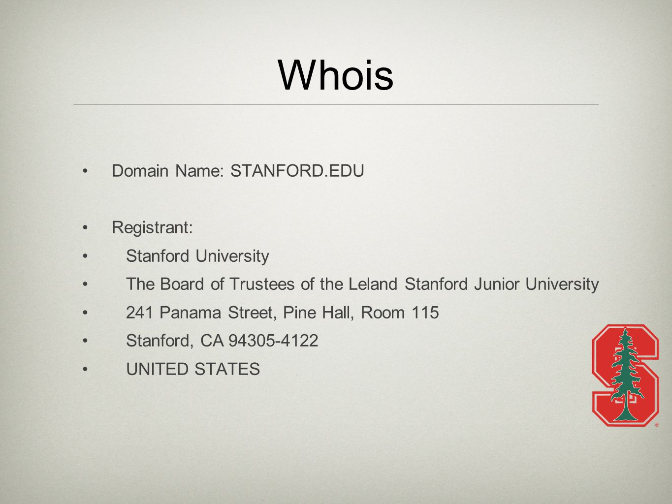 Whois Domain Name: STANFORD.EDU Registrant: Stanford University The Board of Trustees of the Leland Stanford Junior University 241 Panama Street, Pine