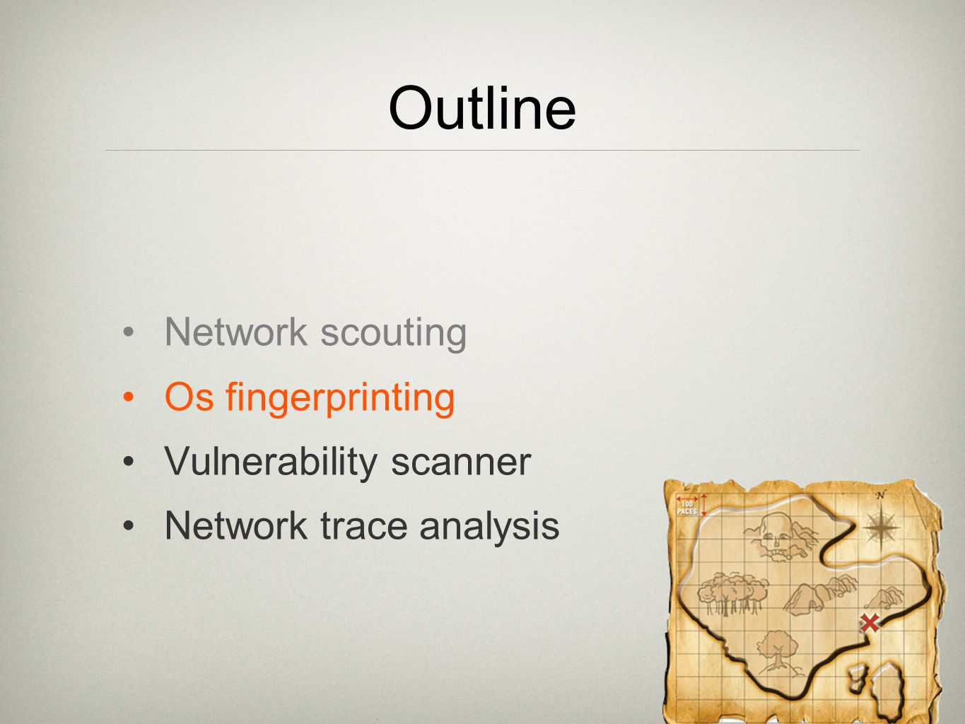 Outline Network scouting Os fingerprinting Vulnerability scanner Network trace analysis