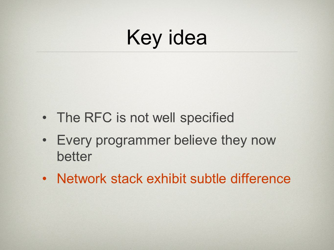 Key idea The RFC is not well specified Every programmer believe they now better Network stack exhibit subtle difference